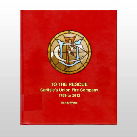 Product Image of To the Rescue: Carlisle's Union Fire Company 1789 to 2012
